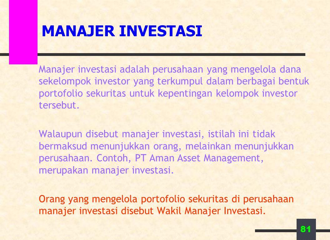 81 MANAJER INVESTASI Manajer investasi adalah perusahaan yang mengelola dana sekelompok investor yang terkumpul dalam berbagai bentuk portofolio sekuritas untuk kepentingan kelompok investor tersebut.