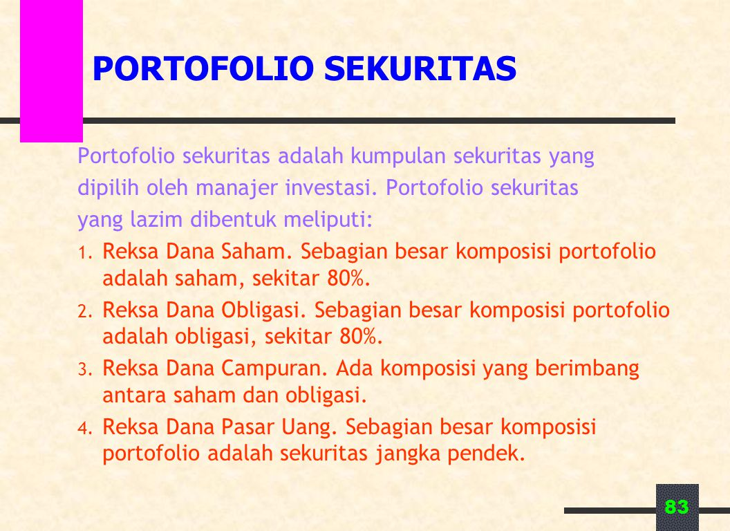 83 PORTOFOLIO SEKURITAS Portofolio sekuritas adalah kumpulan sekuritas yang dipilih oleh manajer investasi.