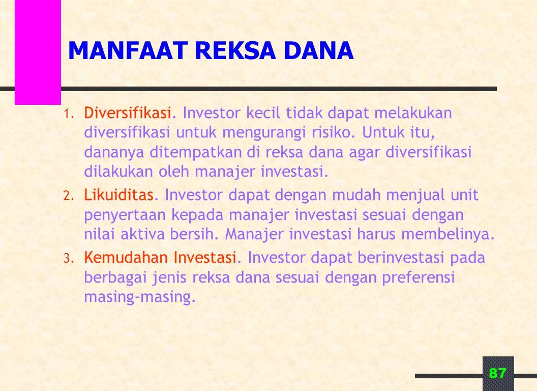 87 MANFAAT REKSA DANA 1. Diversifikasi. Investor kecil tidak dapat melakukan diversifikasi untuk mengurangi risiko. Untuk itu, dananya ditempatkan di