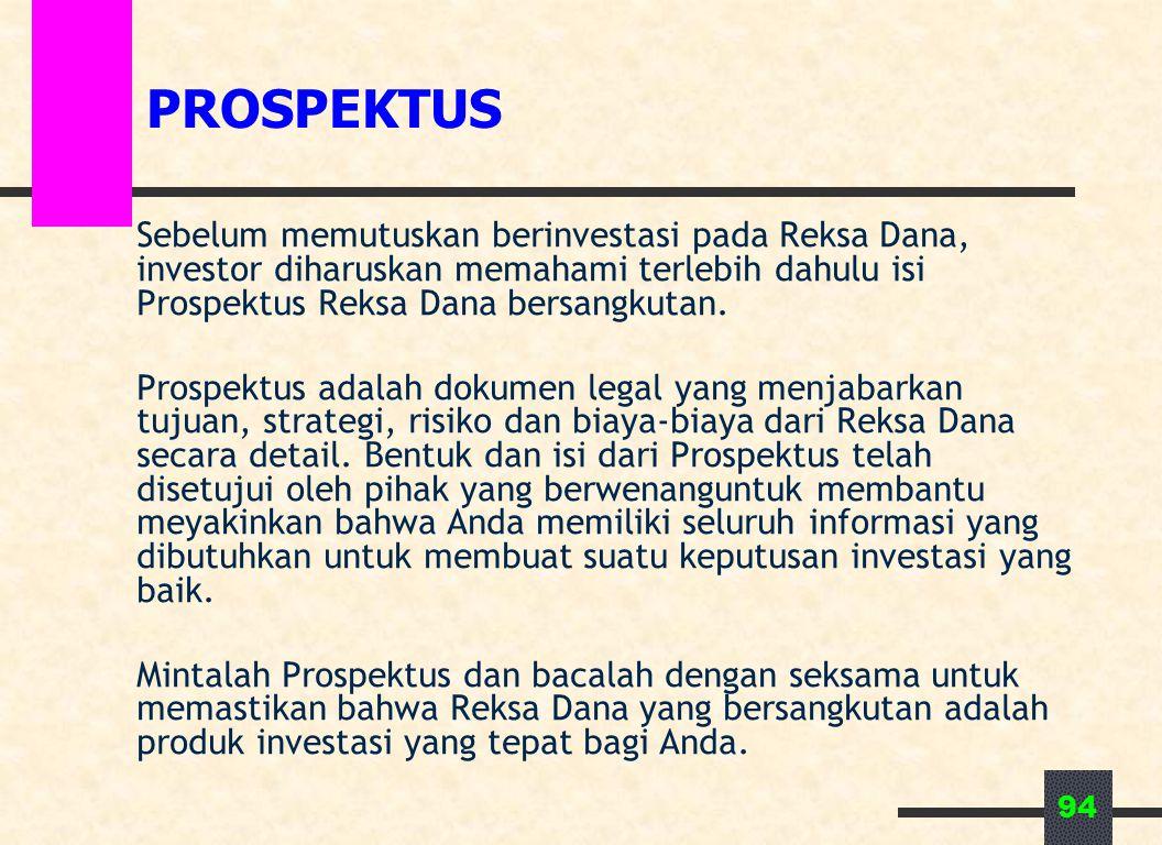 94 PROSPEKTUS Sebelum memutuskan berinvestasi pada Reksa Dana, investor diharuskan memahami terlebih dahulu isi Prospektus Reksa Dana bersangkutan. Pr