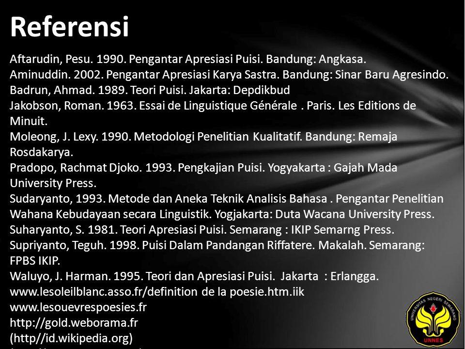 Referensi Aftarudin, Pesu. 1990. Pengantar Apresiasi Puisi. Bandung: Angkasa. Aminuddin. 2002. Pengantar Apresiasi Karya Sastra. Bandung: Sinar Baru A