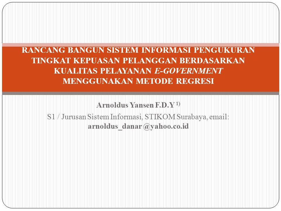Arnoldus Yansen F.D.Y 1) S1 / Jurusan Sistem Informasi, STIKOM Surabaya, email: arnoldus_danar @yahoo.co.id RANCANG BANGUN SISTEM INFORMASI PENGUKURAN