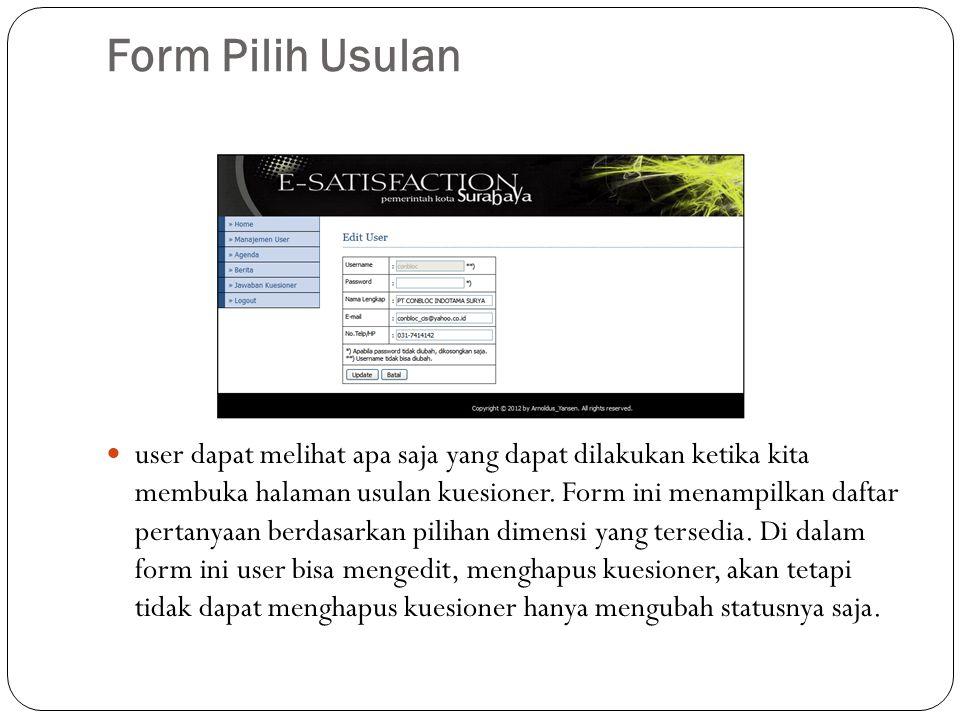 Form Pilih Usulan user dapat melihat apa saja yang dapat dilakukan ketika kita membuka halaman usulan kuesioner. Form ini menampilkan daftar pertanyaa