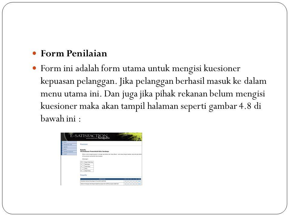 Form Penilaian Form ini adalah form utama untuk mengisi kuesioner kepuasan pelanggan. Jika pelanggan berhasil masuk ke dalam menu utama ini. Dan juga