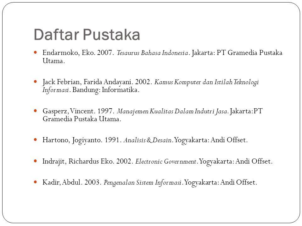 Daftar Pustaka Endarmoko, Eko. 2007. Tesaurus Bahasa Indonesia. Jakarta: PT Gramedia Pustaka Utama. Jack Febrian, Farida Andayani. 2002. Kamus Kompute
