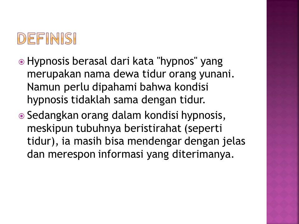  Hypnosis berasal dari kata hypnos yang merupakan nama dewa tidur orang yunani.
