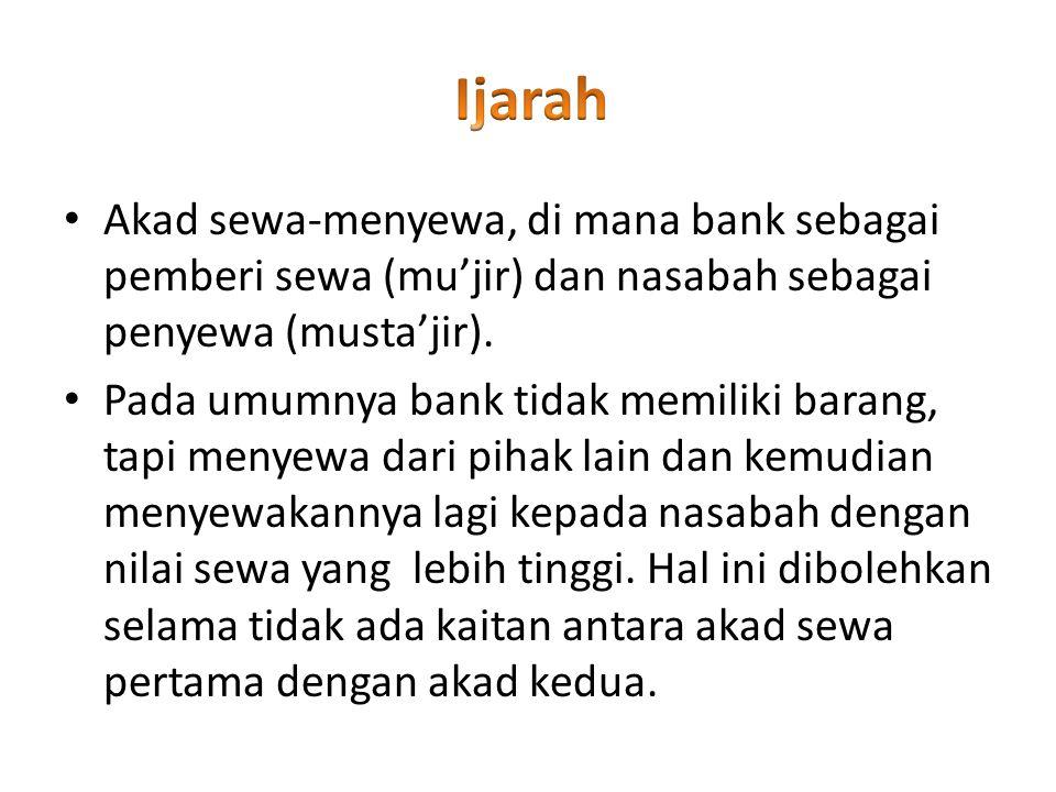 Akad sewa-menyewa, di mana bank sebagai pemberi sewa (mu'jir) dan nasabah sebagai penyewa (musta'jir). Pada umumnya bank tidak memiliki barang, tapi m