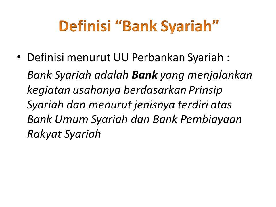Definisi menurut UU Perbankan Syariah : Bank Syariah adalah Bank yang menjalankan kegiatan usahanya berdasarkan Prinsip Syariah dan menurut jenisnya t