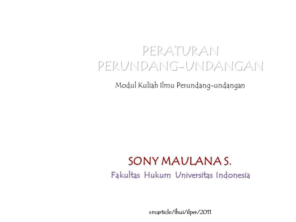 PERATURAN PERUNDANG-UNDANGAN Modul Kuliah Ilmu Perundang-undangan SONY MAULANA S.
