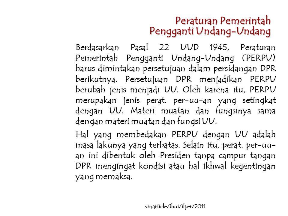Peraturan Pemerintah Pengganti Undang-Undang Berdasarkan Pasal 22 UUD 1945, Peraturan Pemerintah Pengganti Undang-Undang (PERPU) harus dimintakan persetujuan dalam persidangan DPR berikutnya.