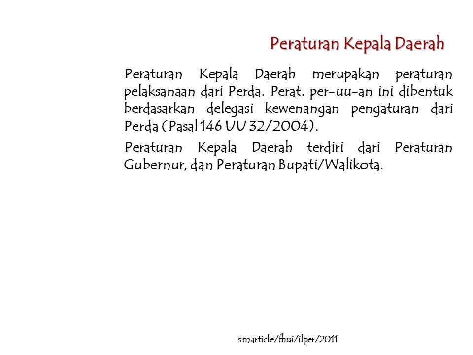 Peraturan Kepala Daerah Peraturan Kepala Daerah merupakan peraturan pelaksanaan dari Perda.