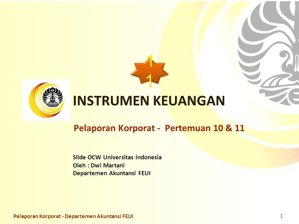 Slide OCW Universitas Indonesia Oleh : Dwi Martani Departemen Akuntansi FEUI INSTRUMEN KEUANGAN Pelaporan Korporat - Pertemuan 10 & 11 1 Pelaporan Kor