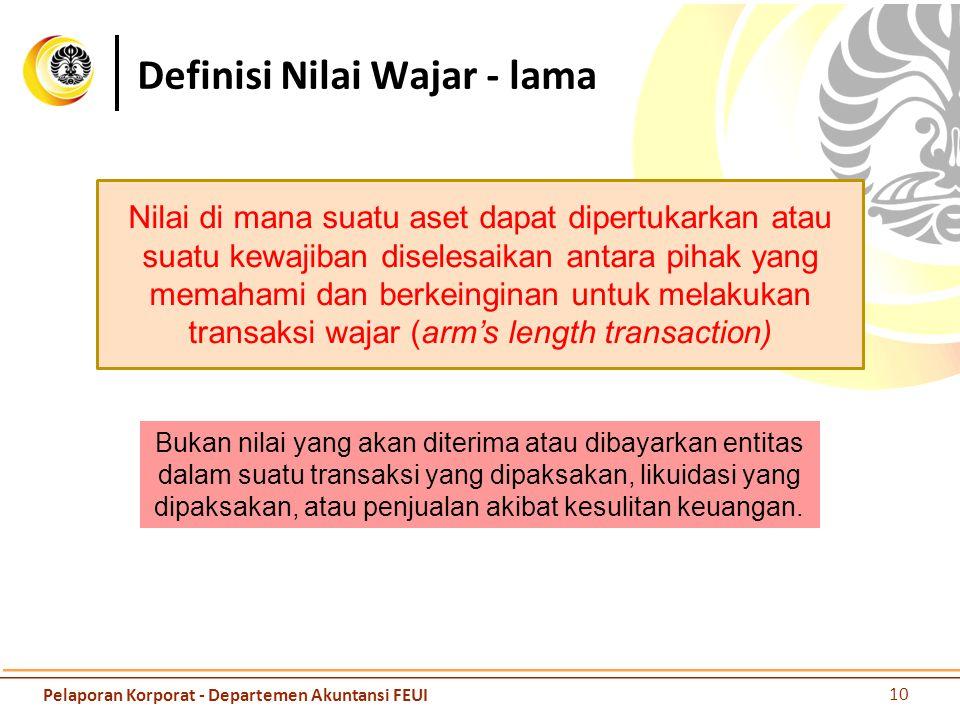 Definisi Nilai Wajar - lama Nilai di mana suatu aset dapat dipertukarkan atau suatu kewajiban diselesaikan antara pihak yang memahami dan berkeinginan