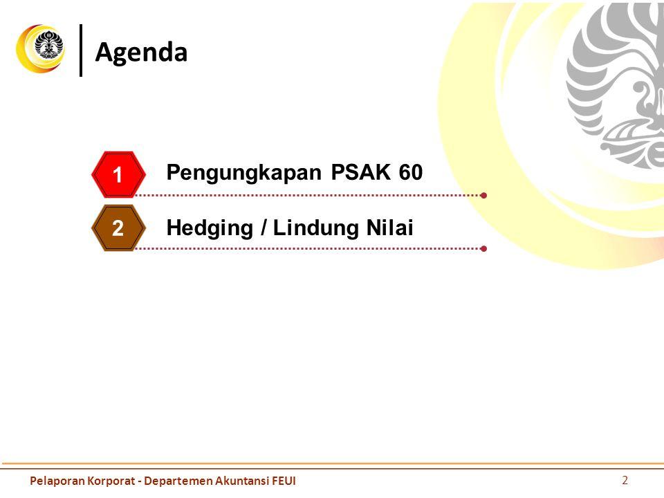 Agenda 1 2 Pengungkapan PSAK 60 2 Pelaporan Korporat - Departemen Akuntansi FEUI Hedging / Lindung Nilai