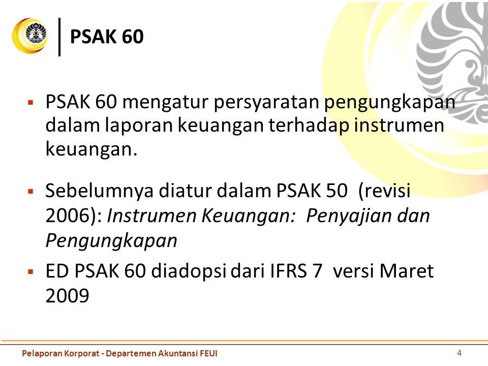 PSAK 60  PSAK 60 mengatur persyaratan pengungkapan dalam laporan keuangan terhadap instrumen keuangan.  Sebelumnya diatur dalam PSAK 50 (revisi 2006