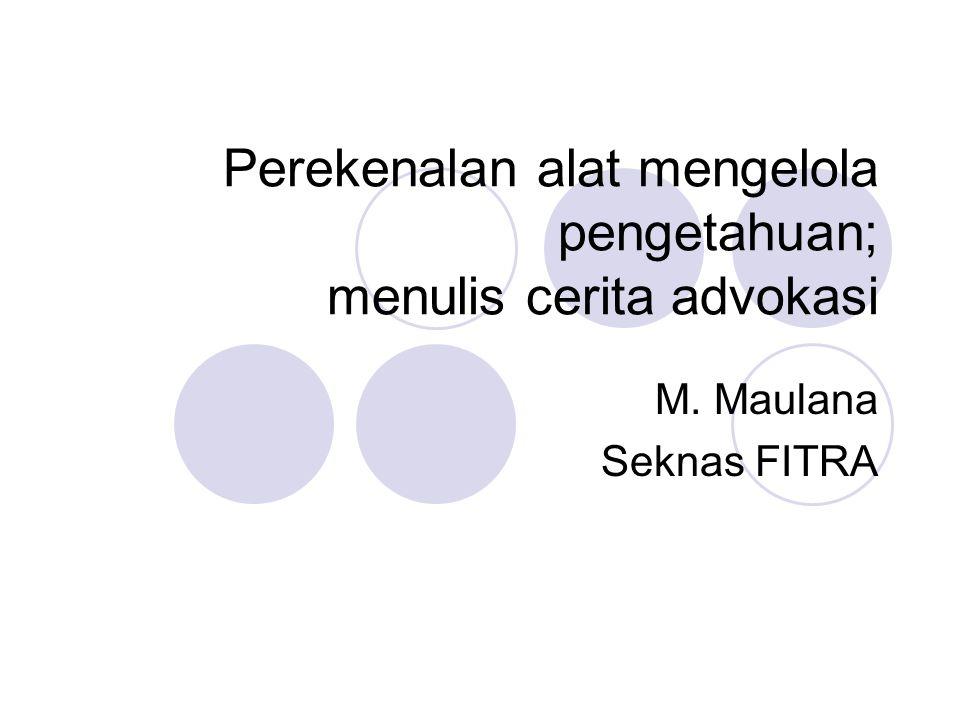 Perekenalan alat mengelola pengetahuan; menulis cerita advokasi M. Maulana Seknas FITRA