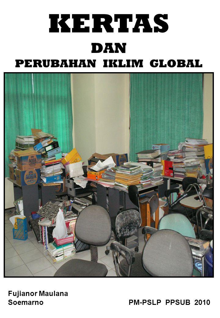 KERTAS DAN PERUBAHAN IKLIM GLOBAL Fujianor Maulana Soemarno PM-PSLP PPSUB 2010