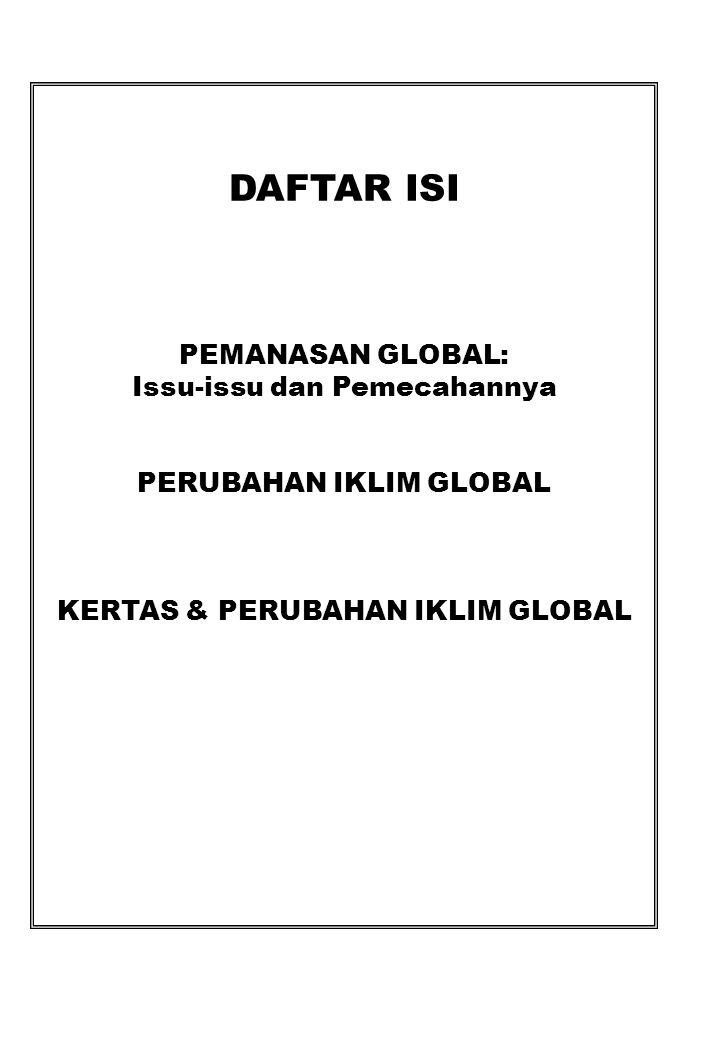 DAFTAR ISI PEMANASAN GLOBAL: Issu-issu dan Pemecahannya PERUBAHAN IKLIM GLOBAL KERTAS & PERUBAHAN IKLIM GLOBAL