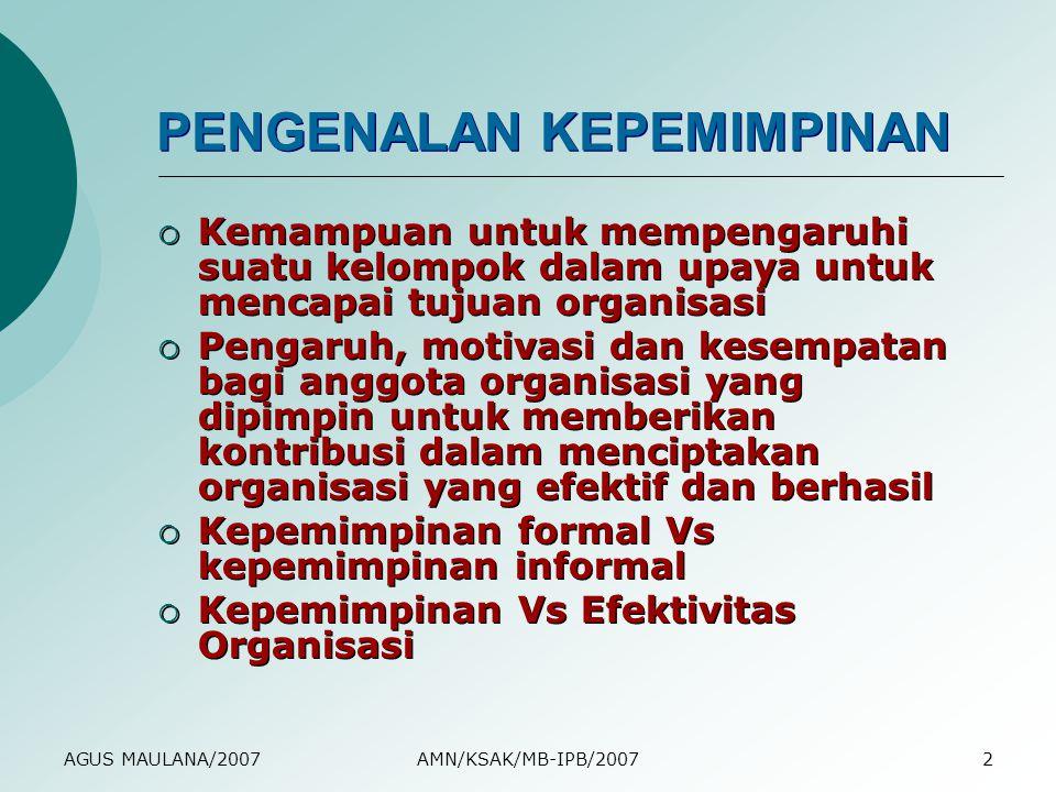 AGUS MAULANA/2007AMN/KSAK/MB-IPB/20072 PENGENALAN KEPEMIMPINAN  Kemampuan untuk mempengaruhi suatu kelompok dalam upaya untuk mencapai tujuan organis