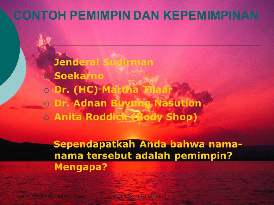 AGUS MAULANA/2007AMN/KSAK/MB-IPB/20073 CONTOH PEMIMPIN DAN KEPEMIMPINAN  Jenderal Sudirman  Soekarno  Dr. (HC) Martha Tilaar  Dr. Adnan Buyung Nas