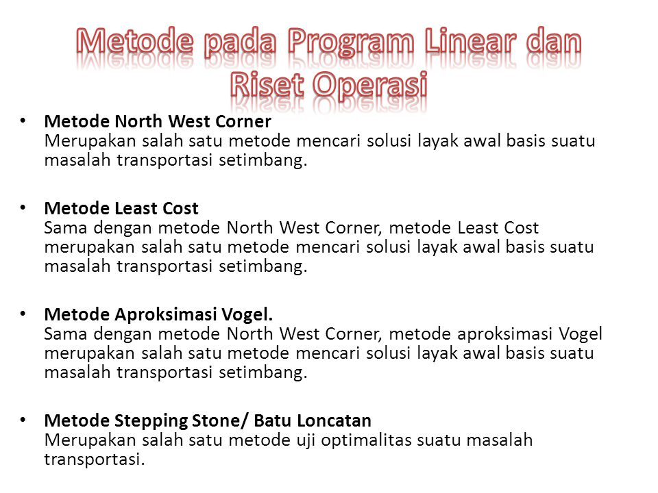 Metode North West Corner Merupakan salah satu metode mencari solusi layak awal basis suatu masalah transportasi setimbang.