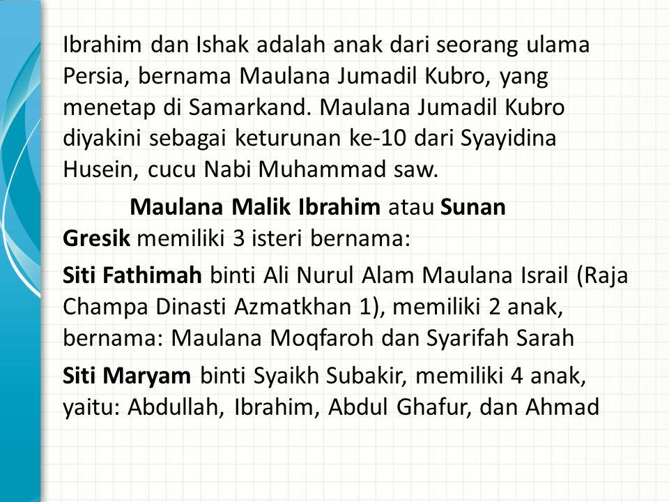 Ibrahim dan Ishak adalah anak dari seorang ulama Persia, bernama Maulana Jumadil Kubro, yang menetap di Samarkand. Maulana Jumadil Kubro diyakini seba