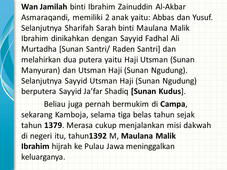 Wan Jamilah binti Ibrahim Zainuddin Al-Akbar Asmaraqandi, memiliki 2 anak yaitu: Abbas dan Yusuf. Selanjutnya Sharifah Sarah binti Maulana Malik Ibrah