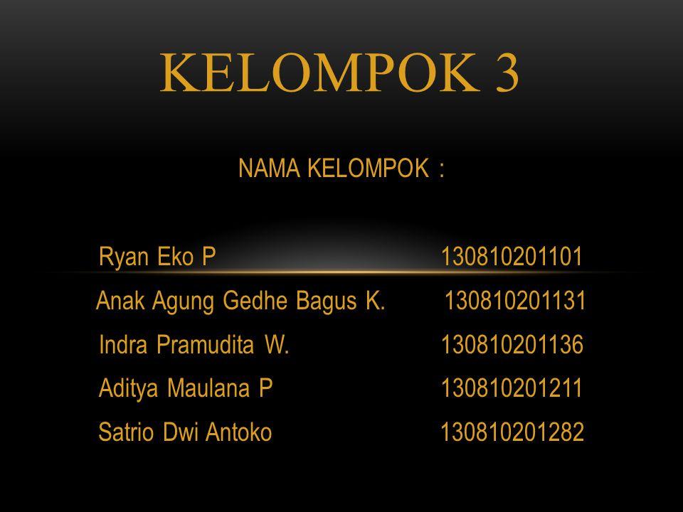 NAMA KELOMPOK : Ryan Eko P 130810201101 Anak Agung Gedhe Bagus K.