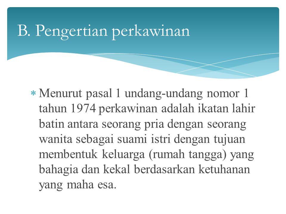 Menurut pasal 1 undang-undang nomor 1 tahun 1974 perkawinan adalah ikatan lahir batin antara seorang pria dengan seorang wanita sebagai suami istri