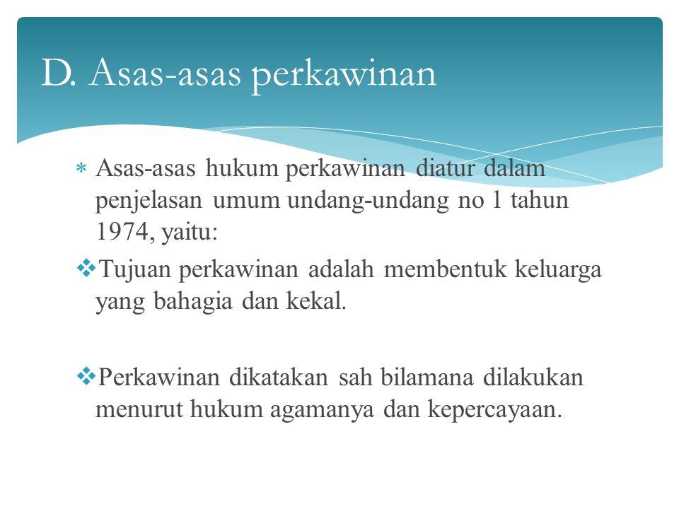 Asas-asas hukum perkawinan diatur dalam penjelasan umum undang-undang no 1 tahun 1974, yaitu:  Tujuan perkawinan adalah membentuk keluarga yang bah