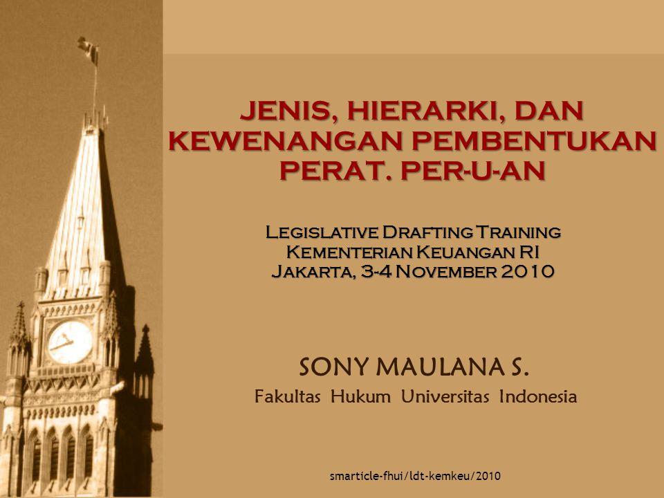 JENIS, HIERARKI, DAN KEWENANGAN PEMBENTUKAN PERAT. PER-U-AN Legislative Drafting Training Kementerian Keuangan RI Jakarta, 3-4 November 2010 SONY MAUL