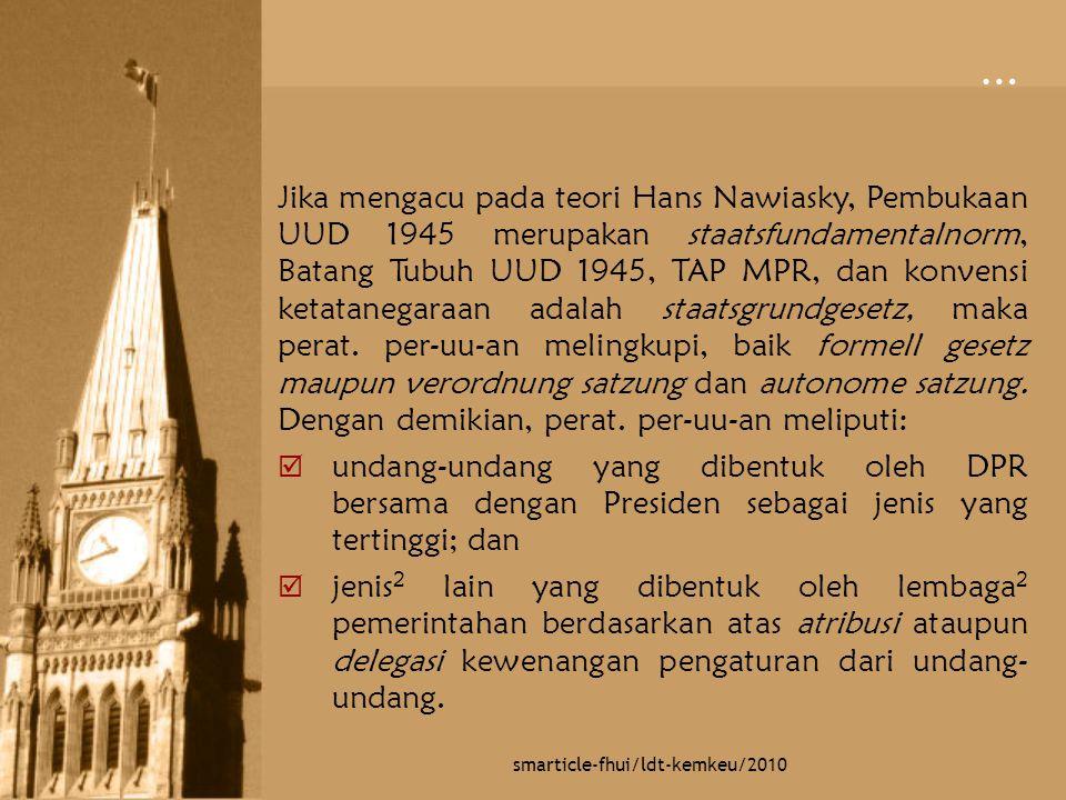 … smarticle-fhui/ldt-kemkeu/2010 Jika mengacu pada teori Hans Nawiasky, Pembukaan UUD 1945 merupakan staatsfundamentalnorm, Batang Tubuh UUD 1945, TAP