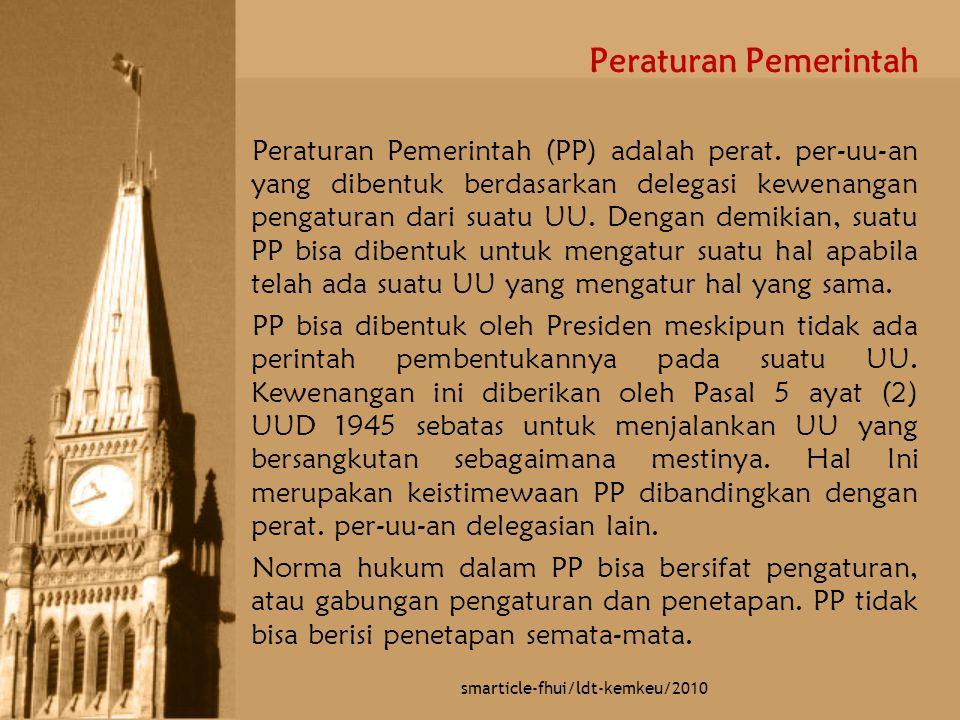 Peraturan Pemerintah Peraturan Pemerintah (PP) adalah perat. per-uu-an yang dibentuk berdasarkan delegasi kewenangan pengaturan dari suatu UU. Dengan