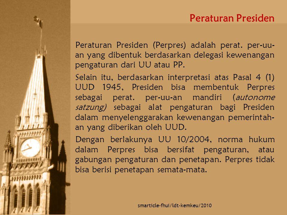 Peraturan Presiden Peraturan Presiden (Perpres) adalah perat. per-uu- an yang dibentuk berdasarkan delegasi kewenangan pengaturan dari UU atau PP. Sel