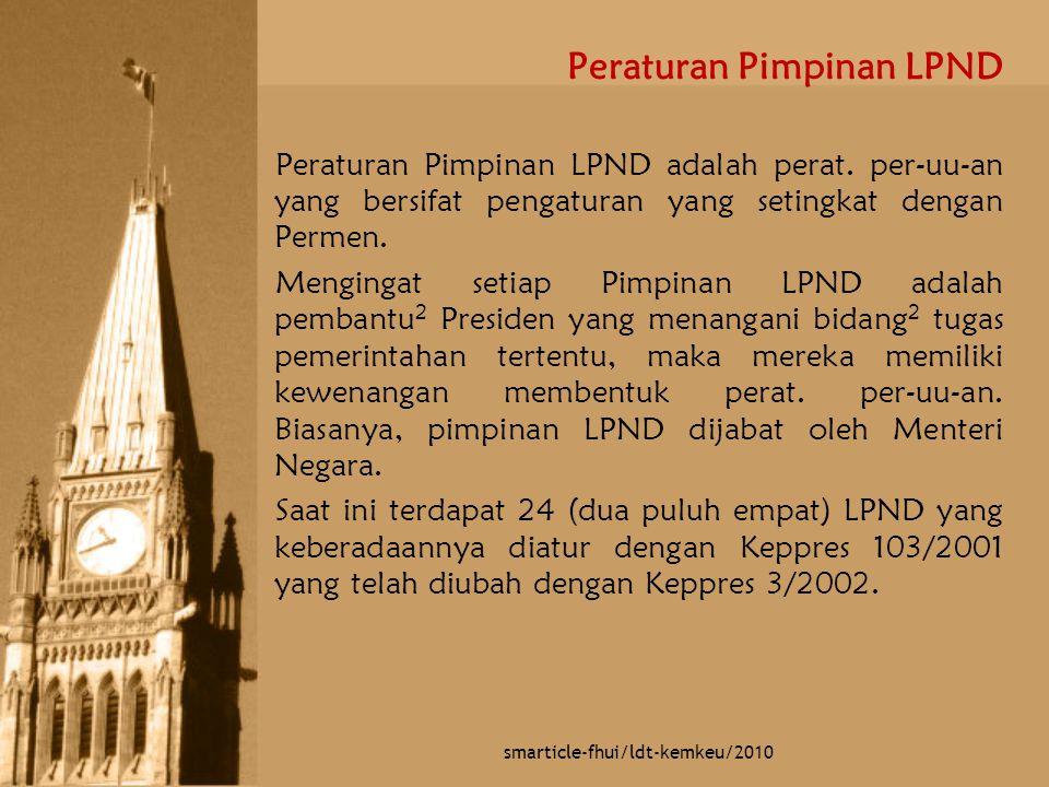 Peraturan Pimpinan LPND Peraturan Pimpinan LPND adalah perat. per-uu-an yang bersifat pengaturan yang setingkat dengan Permen. Mengingat setiap Pimpin