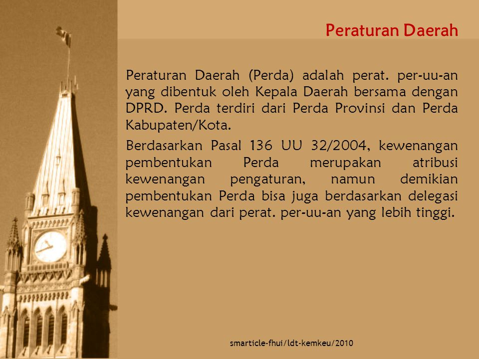 Peraturan Daerah Peraturan Daerah (Perda) adalah perat. per-uu-an yang dibentuk oleh Kepala Daerah bersama dengan DPRD. Perda terdiri dari Perda Provi