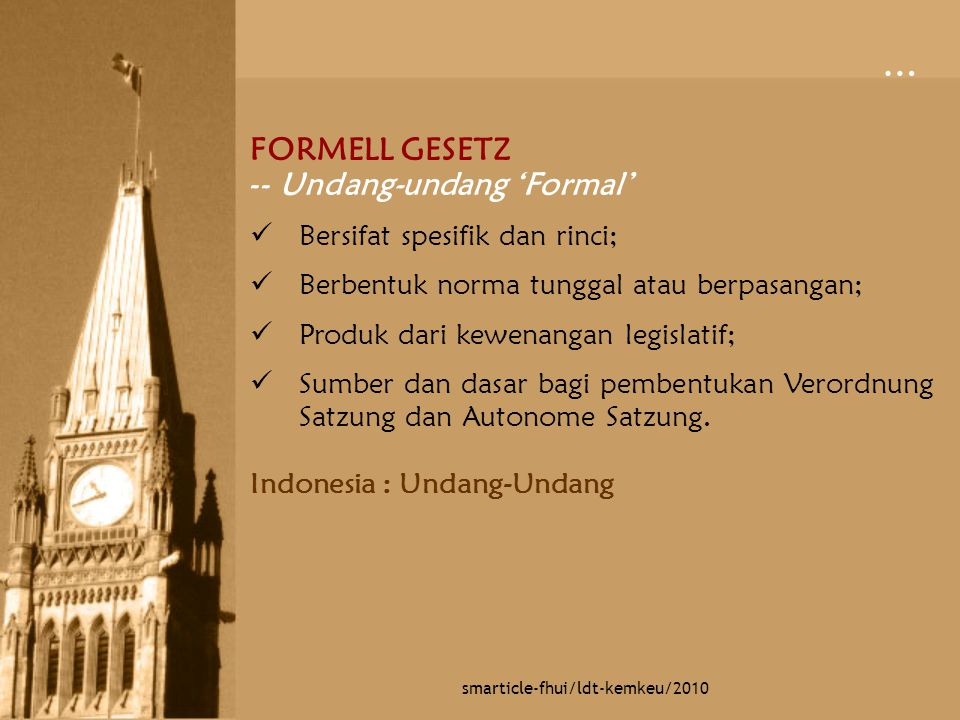 … smarticle-fhui/ldt-kemkeu/2010 FORMELL GESETZ -- Undang-undang 'Formal' Bersifat spesifik dan rinci; Berbentuk norma tunggal atau berpasangan; Produ
