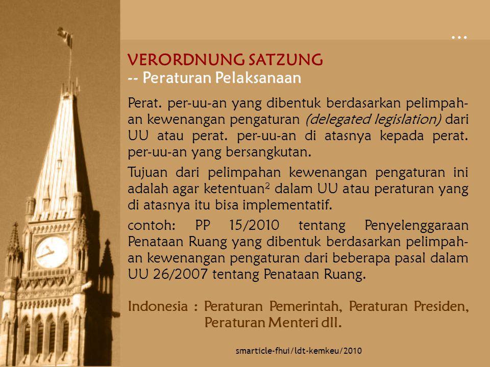 … smarticle-fhui/ldt-kemkeu/2010 VERORDNUNG SATZUNG -- Peraturan Pelaksanaan Perat. per-uu-an yang dibentuk berdasarkan pelimpah- an kewenangan pengat