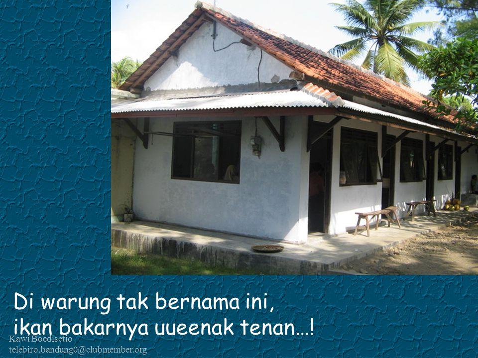 Kawi Boedisetio telebiro.bandung0@clubmember.org Di warung tak bernama ini, ikan bakarnya uueenak tenan…!