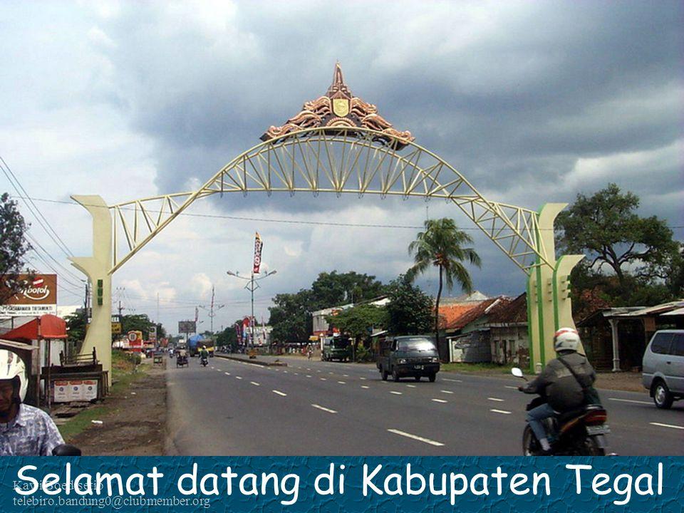 Kawi Boedisetio telebiro.bandung0@clubmember.org Selamat datang di Kabupaten Tegal