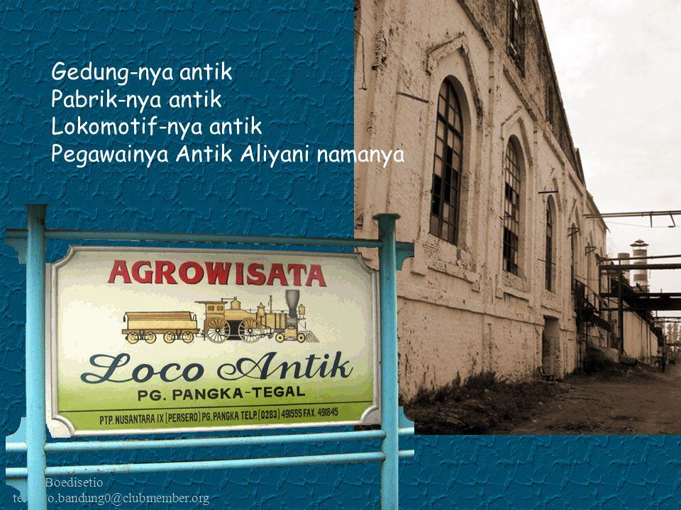 Kawi Boedisetio telebiro.bandung0@clubmember.org Gedung-nya antik Pabrik-nya antik Lokomotif-nya antik Pegawainya Antik Aliyani namanya