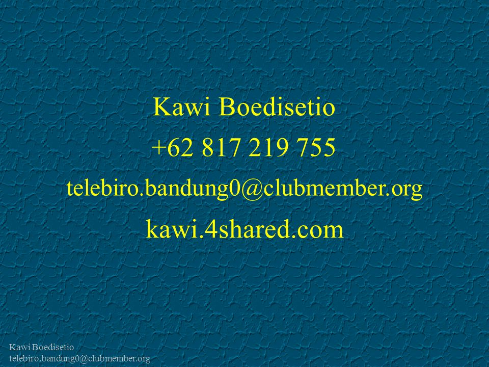 Kawi Boedisetio telebiro.bandung0@clubmember.org Kawi Boedisetio +62 817 219 755 telebiro.bandung0@clubmember.org kawi.4shared.com