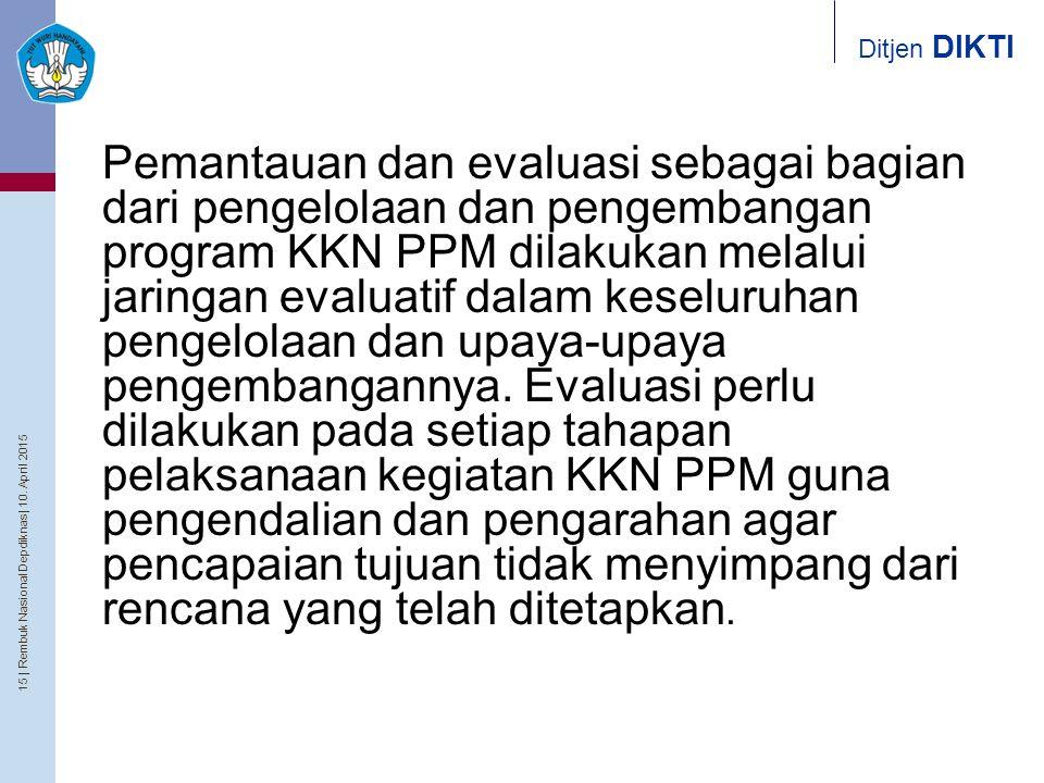 15   Rembuk Nasional Depdiknas   10. April 2015 Ditjen DIKTI Pemantauan dan evaluasi sebagai bagian dari pengelolaan dan pengembangan program KKN PPM