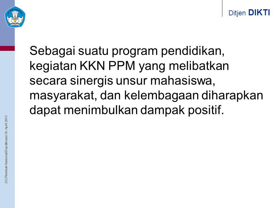 23   Rembuk Nasional Depdiknas   10. April 2015 Ditjen DIKTI Sebagai suatu program pendidikan, kegiatan KKN PPM yang melibatkan secara sinergis unsur