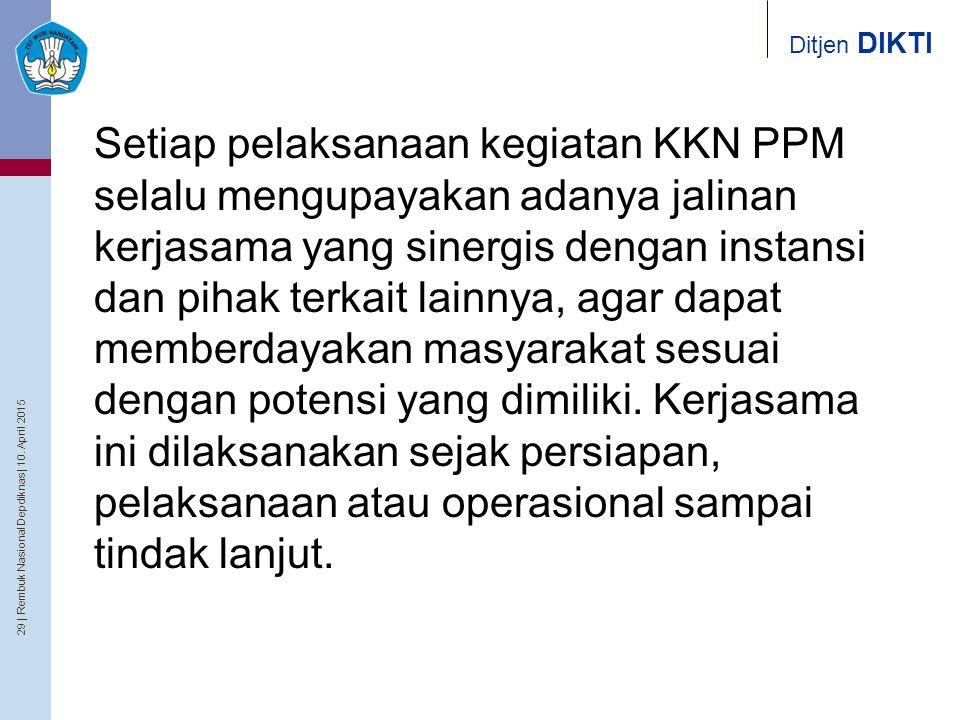 29   Rembuk Nasional Depdiknas   10. April 2015 Ditjen DIKTI Setiap pelaksanaan kegiatan KKN PPM selalu mengupayakan adanya jalinan kerjasama yang sin