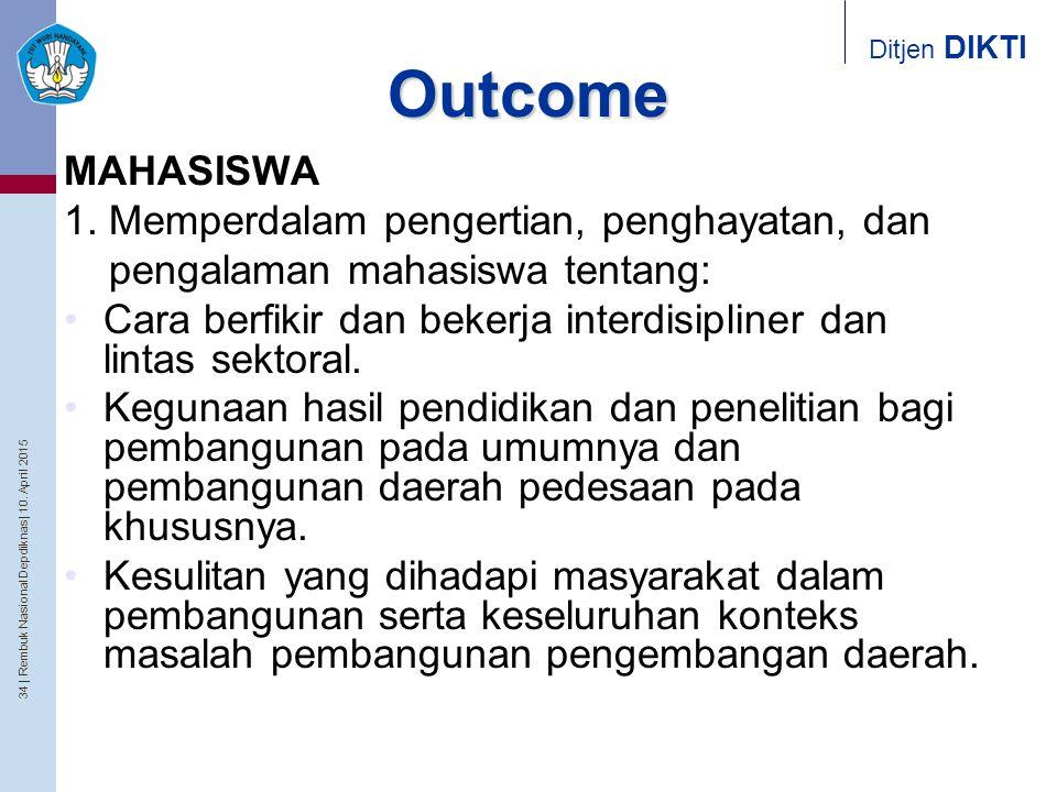34   Rembuk Nasional Depdiknas   10. April 2015 Ditjen DIKTI Outcome MAHASISWA 1. Memperdalam pengertian, penghayatan, dan pengalaman mahasiswa tentan