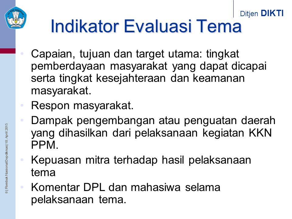 8   Rembuk Nasional Depdiknas   10. April 2015 Ditjen DIKTI Indikator Evaluasi Tema Capaian, tujuan dan target utama: tingkat pemberdayaan masyarakat