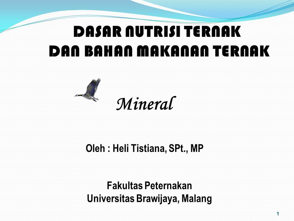 1 DASAR NUTRISI TERNAK DAN BAHAN MAKANAN TERNAK Oleh : Heli Tistiana, SPt., MP Fakultas Peternakan Universitas Brawijaya, Malang Mineral