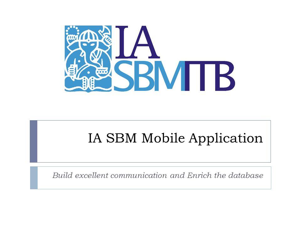 IA SBM Mobile Application Build excellent communication and Enrich the database