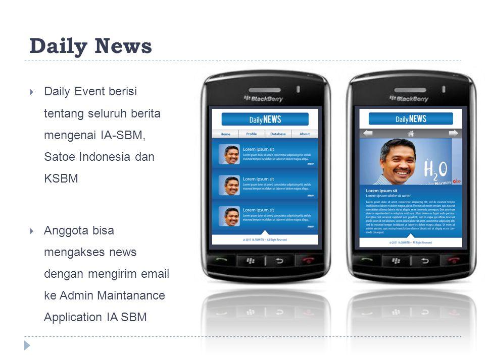Daily News  Daily Event berisi tentang seluruh berita mengenai IA-SBM, Satoe Indonesia dan KSBM  Anggota bisa mengakses news dengan mengirim email ke Admin Maintanance Application IA SBM